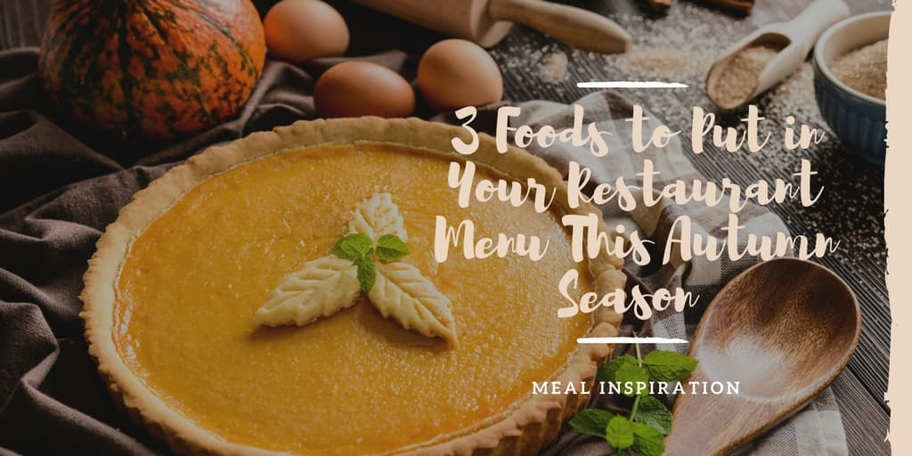 Foods to Put in Your Restaurant Menu This Autumn Season