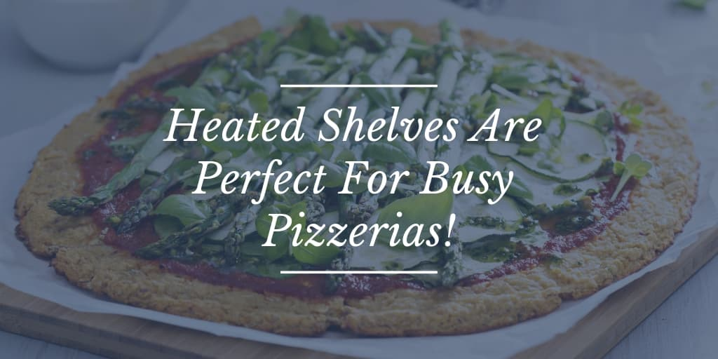 Heated Shelves Are Perfect For Busy Pizzerias