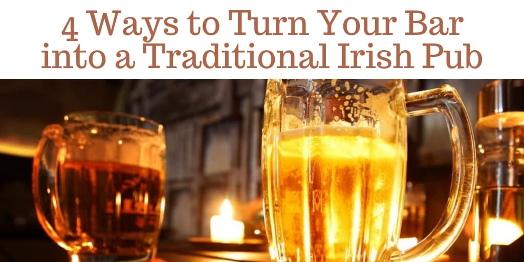 Ways to Turn Your Bar into a Traditional Irish Pub