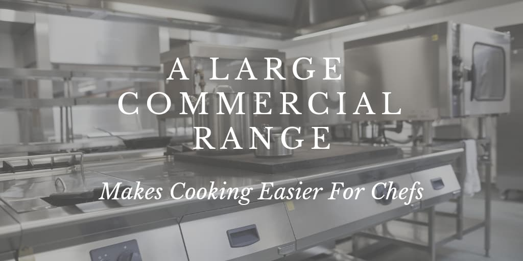 A Large Commercial Range Makes Cooking Easier For Chefs
