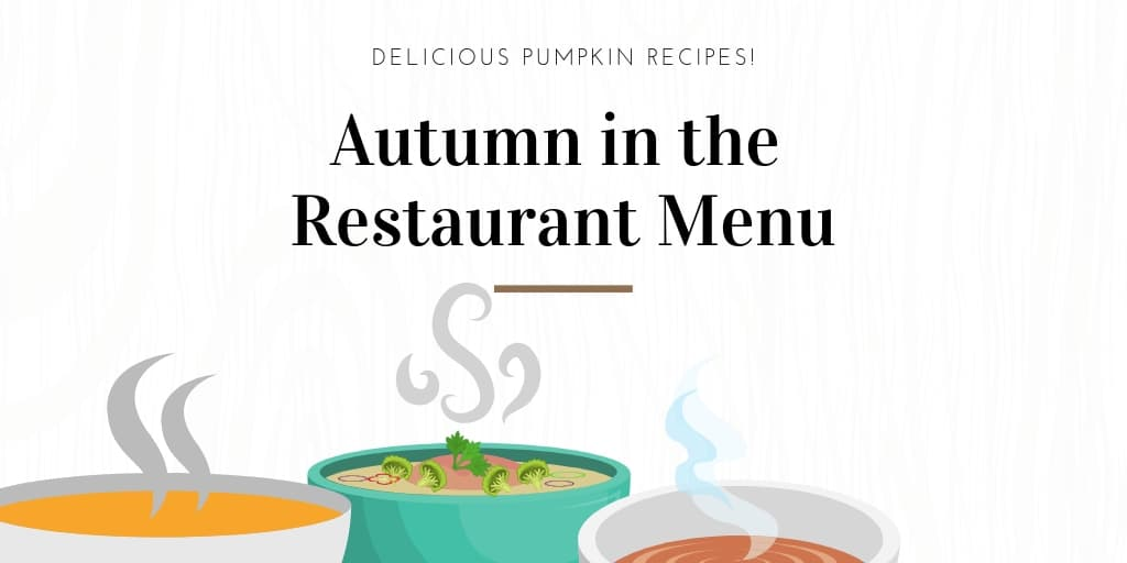 Autumn in the Restaurant Menu. Delicious Pumpkin Recipes