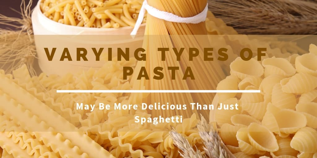 Varying Types Of Pasta May Be More Delicious Than Just Spaghetti