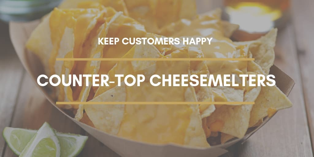 Counter-Top Cheesemelters Can Keep Customers Happy