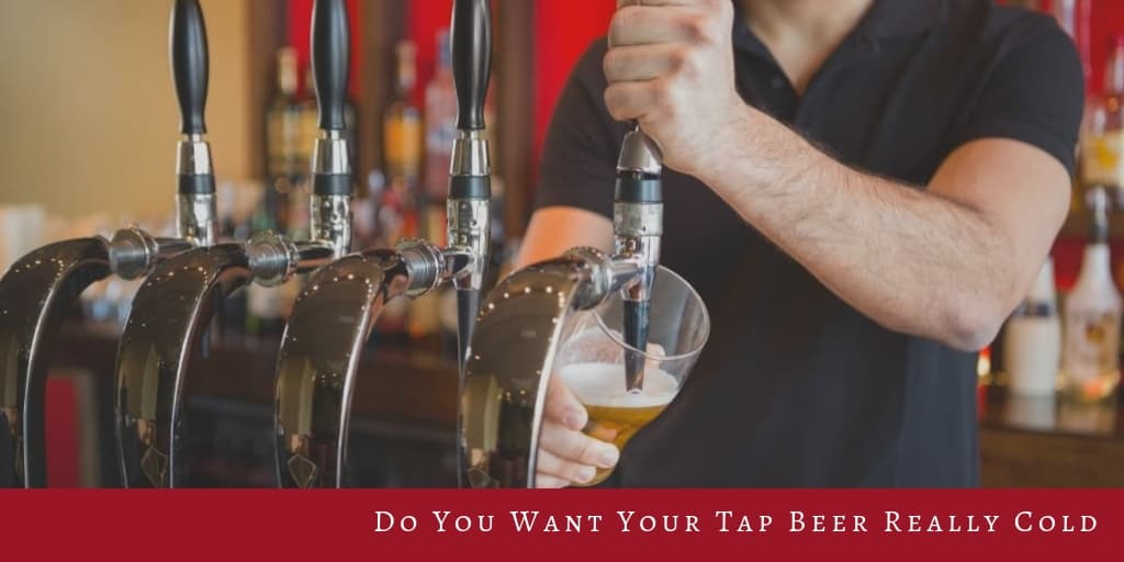 Do You Want Your Tap Beer Really Cold