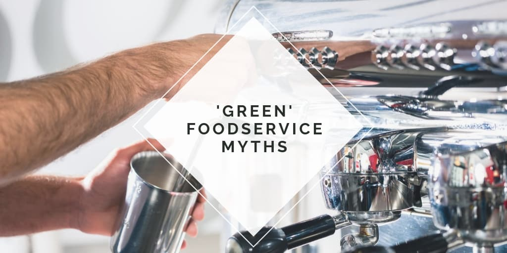 'Green' Foodservice Myths
