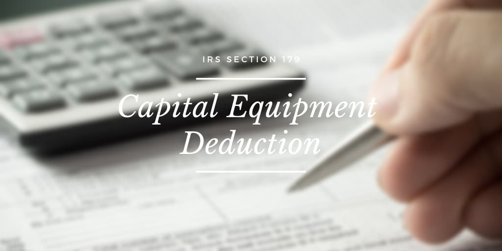 IRS Section 179 Capital Equipment Deduction