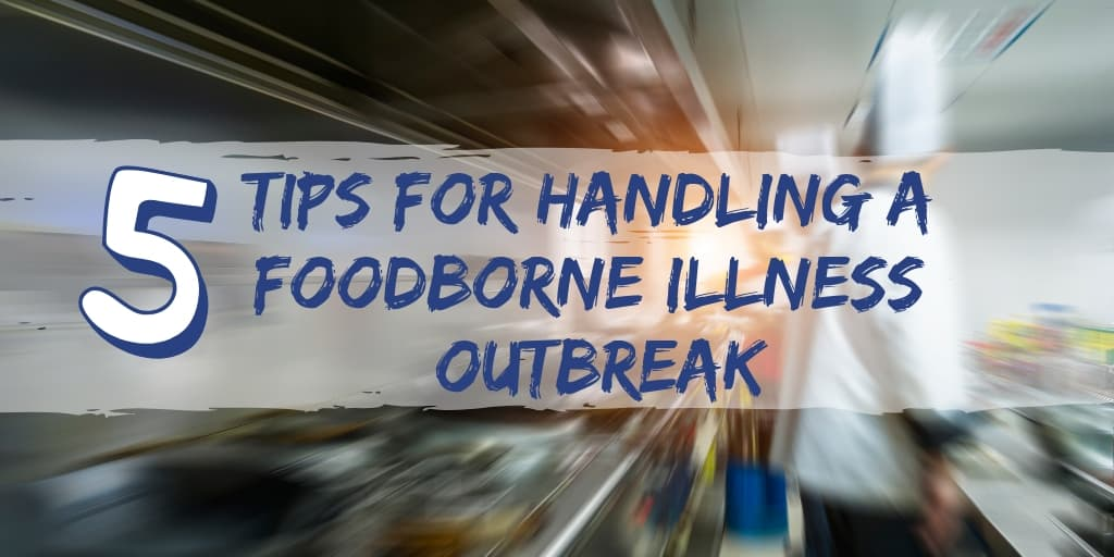 5 Tips for Handling a Foodborne Illness Outbreak
