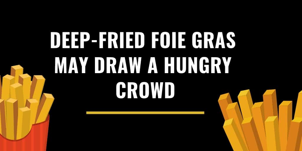 Deep-Fried Foie Gras May Draw A Hungry Crowd