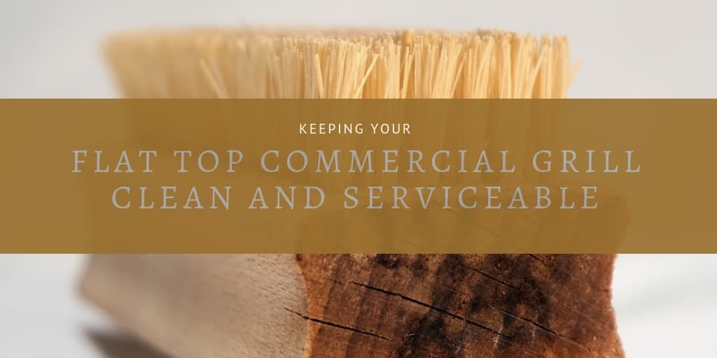 Keeping Your Flat Top Commercial Grill Clean And Serviceable
