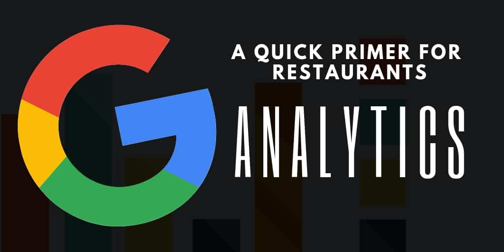 Google Analytics: A Quick Primer for Restaurants