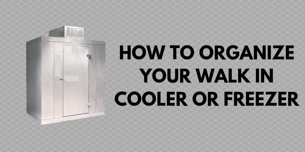 How to Organize Your Walk in Cooler or Freezer