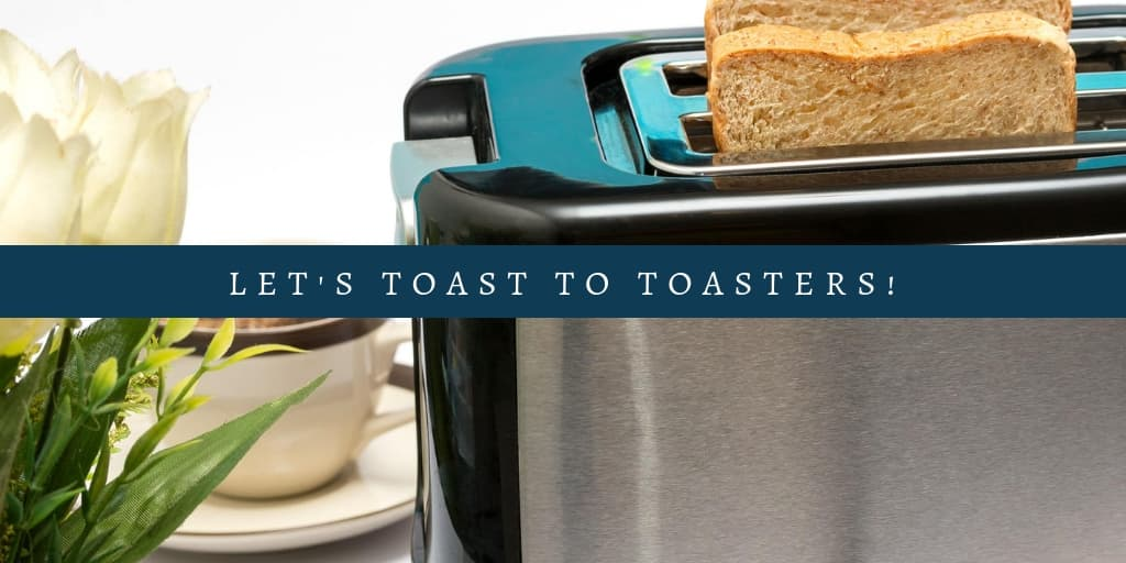 Let's Toast to Toasters