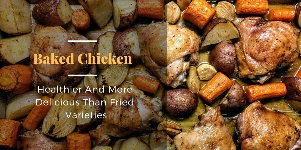 Baked Chicken Can Be Healthier And More Delicious Than Fried Varieties