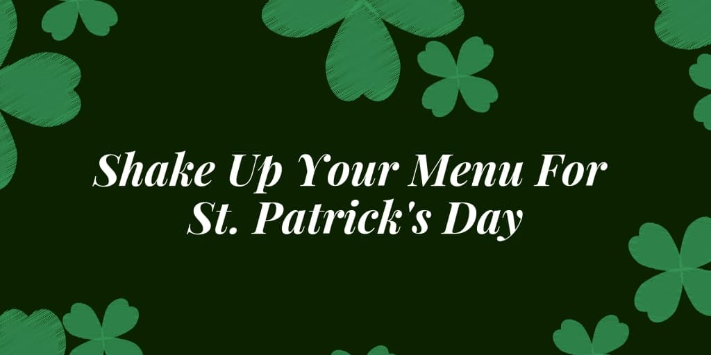 Shake Up Your Menu For St. Patrick's Day
