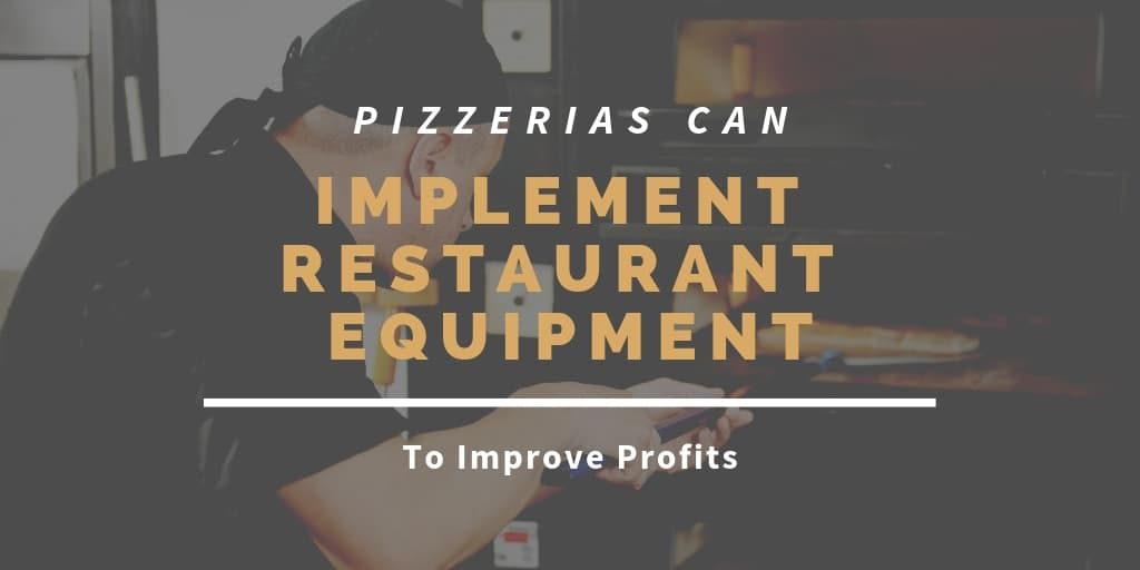 Pizzerias Can Implement Restaurant Equipment To Improve Profits