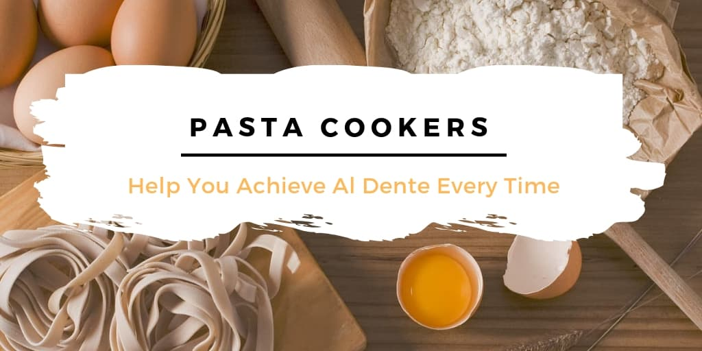 Pasta Cookers Help You Achieve Al Dente Every Time