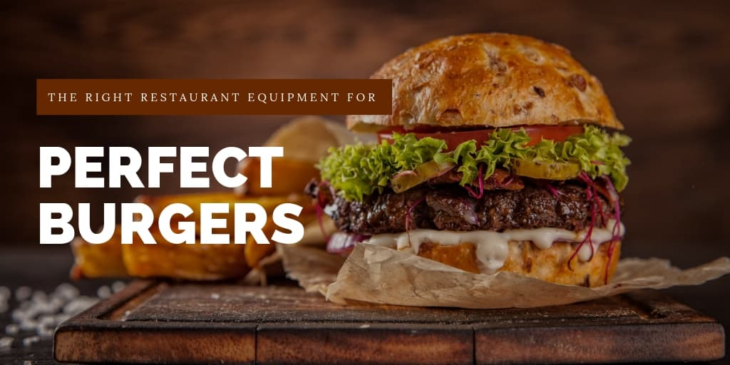 Perfect Burgers Require The Right Restaurant Equipment