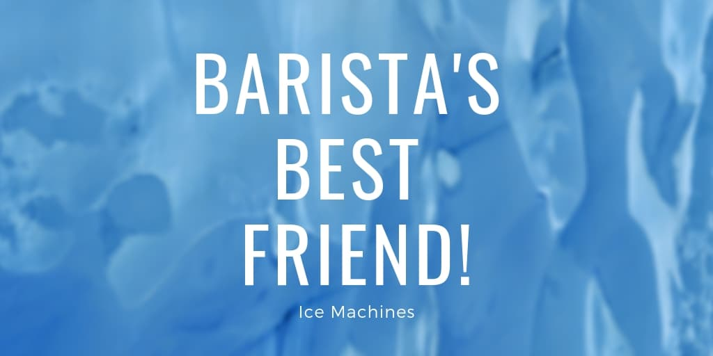 ce Machines Are a Barista's Best Friend