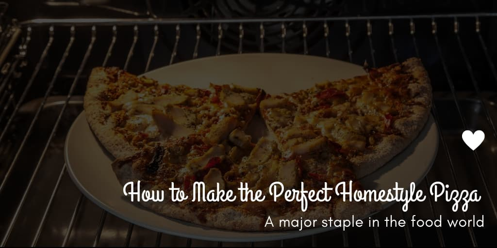How to Make the Perfect Homestyle Pizza
