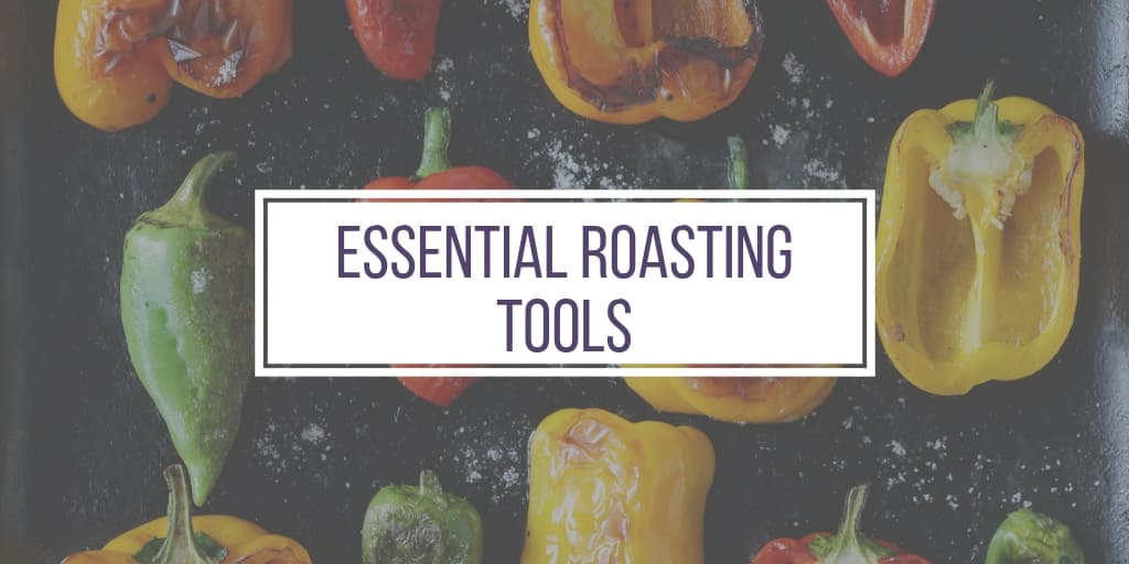 Essential Roasting Tools