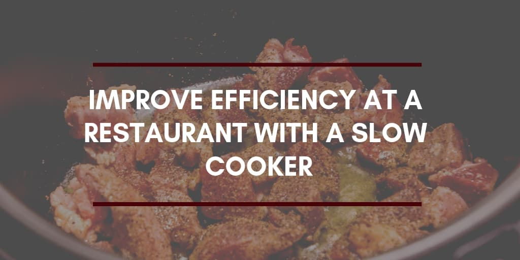 A slow cooker can improve efficiency at a restaurant