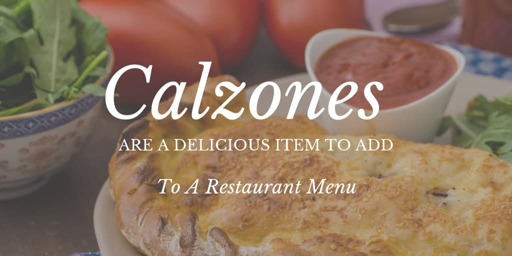 Calzones Are A Delicious Item To Add To A Restaurant Men