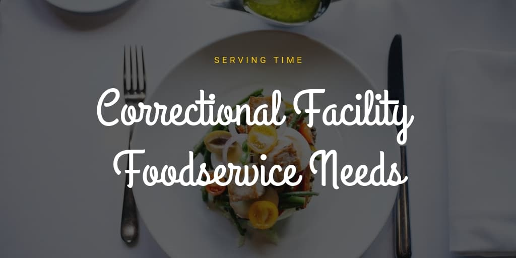 Correctional Facility Foodservice Needs