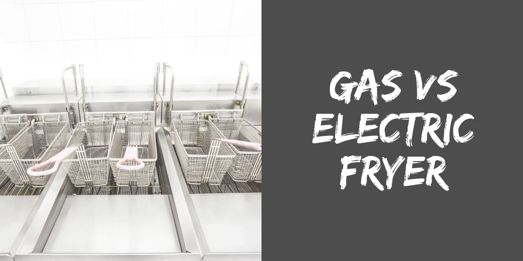 Gas vs Electric Fryer