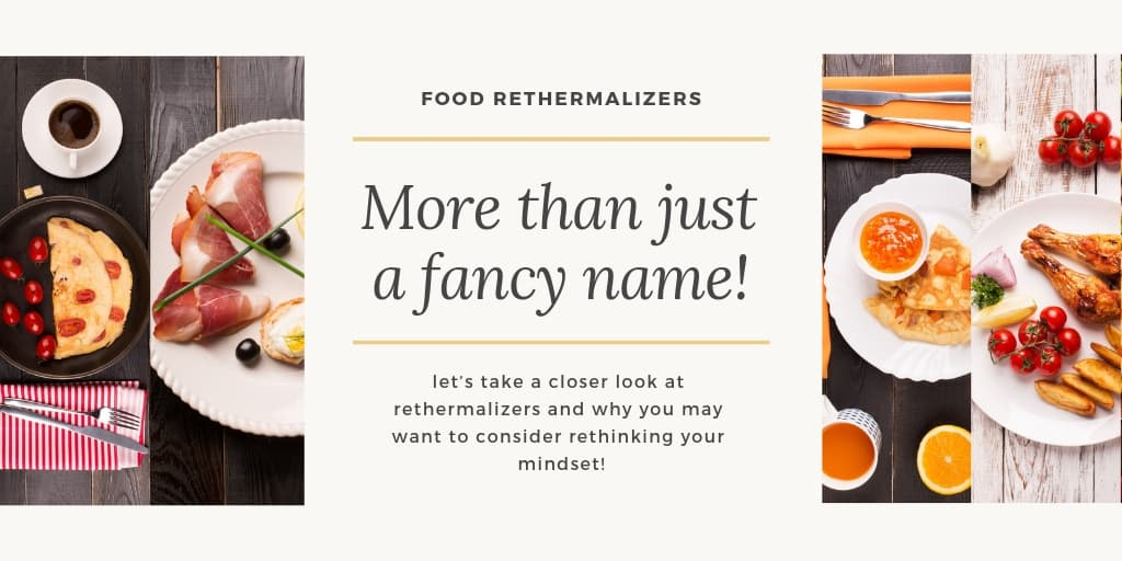 Food Rethermalizers - More than just a fancy name!