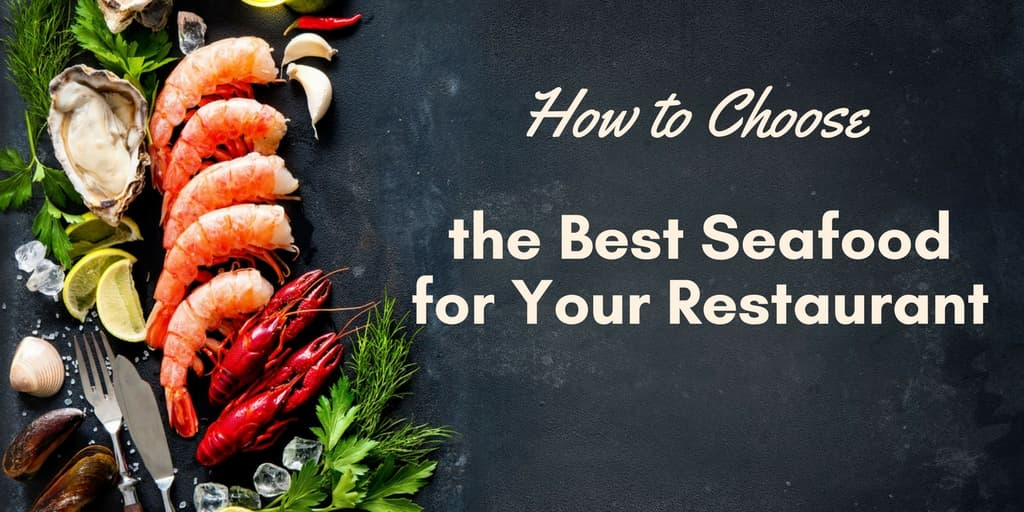 How to Choose the Best Seafood for Your Restaurant