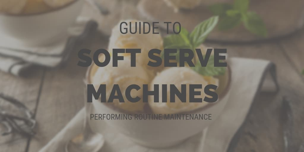 Soft Serve Machines: Performing Routine Maintenance