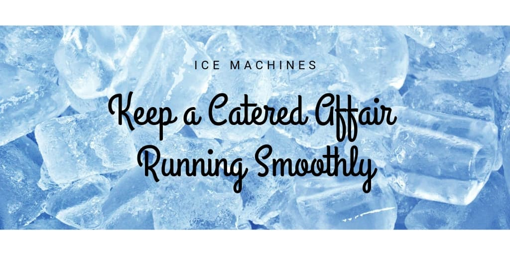 Ice Machines Keep a Catered Affair Running Smoothly