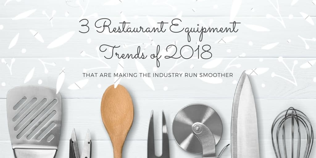Restaurant Equipment Trends of 2018