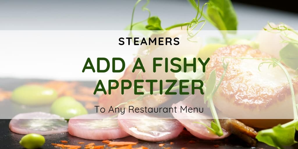 Steamers Can Add A Fishy Appetizer To Any Restaurant Menu