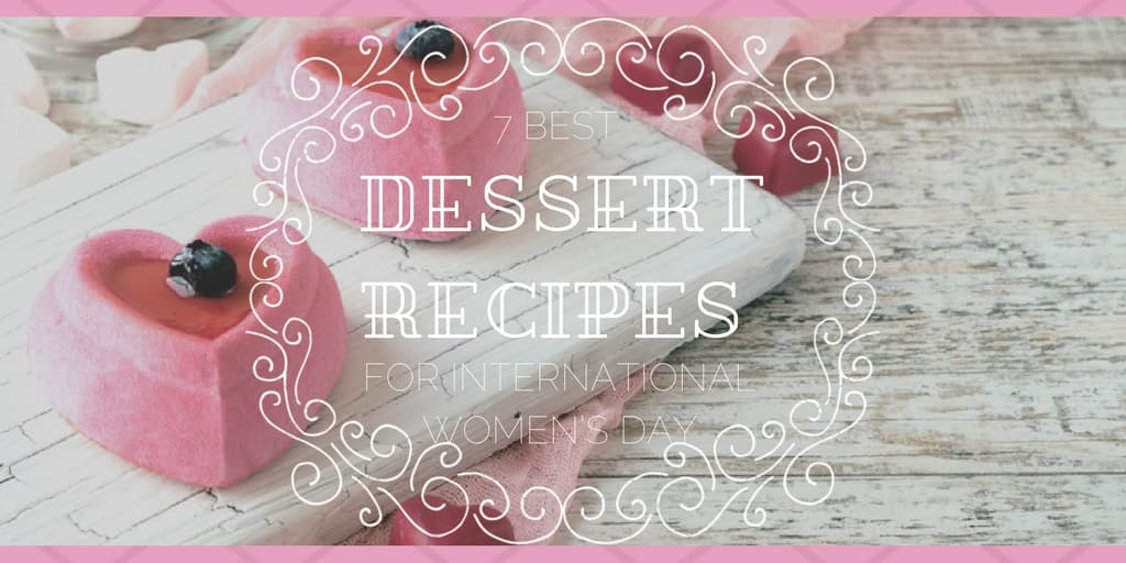 Dessert Recipes for International Women's Day